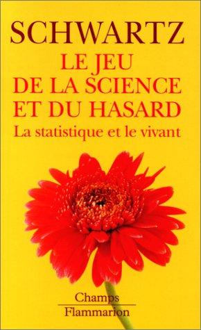 Amazon.fr - LE JEU DE LA SCIENCE ET DU HASARD. La statistique et le vivant  - Schwartz, Daniel - Livres