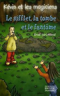 Kévin et les magiciens, Tome 10 : Le Sifflet, la Tombe et le Fantôme par Brad Strickland