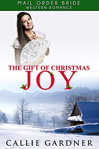 Mail Order Bride: The Gift of Christmas Joy: Sweet, Clean, Inspirational Western Historical Romance