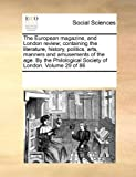 The European Magazine, and London Review; Containing the Literature, History, Politics, Arts, Manners and Amusements of the Age by the Philological S, See Notes Multiple Contributors, 117095863X