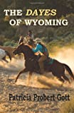 The DAYES of Wyoming, Patricia Probert Gott, 1451585225