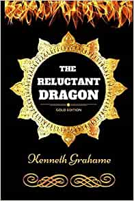 The Reluctant Dragon: By Kenneth Grahame - Illustrated