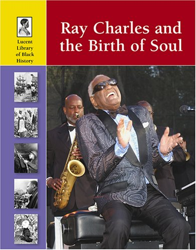 Ray Charles and the Birth of Soul (Lucent Library of Black History)