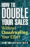 img - for How To Double Your Sales Without Quadrupling Your Effort book / textbook / text book