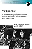 img - for War Epidemics: An Historical Geography of Infectious Diseases in Military Conflict and Civil Strife, 1850-2000 (Oxford Geographical and Environmental Studies Series) book / textbook / text book