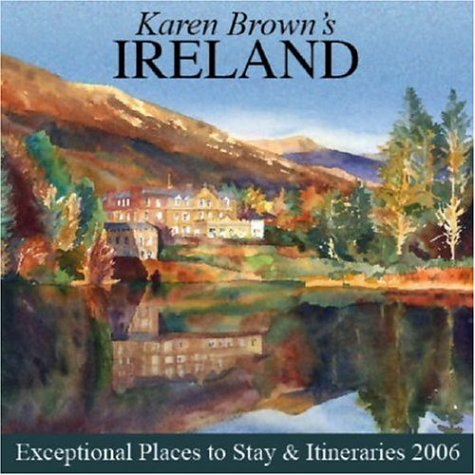 Read Online Karen Brown's Ireland: Exceptional Places to Stay & Itineraries 2006 (KAREN BROWN'S IRELAND  CHARMING INNS & ITINERARIES) ebook