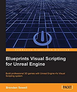 Blueprints visual scripting for unreal engine build professional 3d blueprints visual scripting for unreal engine build professional 3d games with unreal engine 4s visual malvernweather Image collections
