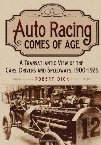Auto Racing Comes of Age: A Transatlantic View of the Cars, Drivers and Speedways, 1900-1925 (Motor Speedway)