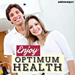 Enjoy Optimum Health: Stay Super Fit and Healthy with Subliminal Messages |  Subliminal Guru