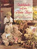 Goldilocks and the Three Bears, Leslie A. Henley and Julie A. Kratholm, 0965881008