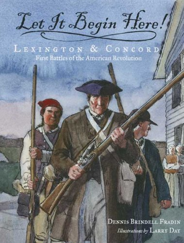 Let It Begin Here!: Lexington & Concord: First Battles of the American Revolution pdf