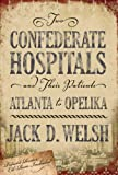 Two Confederate Hospitals and Their Patients, Jack D. Welsh, 0865549710