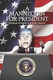 A Mannequin for President, Jonathan Ledwidge, 0595331122