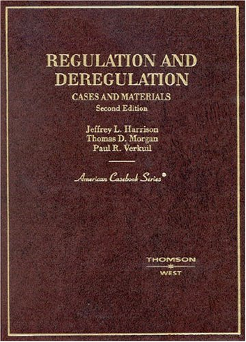 Harrison, Morgan, and Verkuil's Regulation and Deregulation: Cases and Materials, 2d (American Casebook Series)