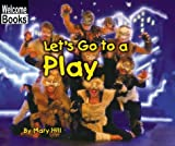 Let's Go to a Play, Mary Hill, 0516239953