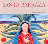 Santa Barraza, Artist of the Borderlands (Rio Grande/Río Bravo:  Borderlands Culture and Traditions)