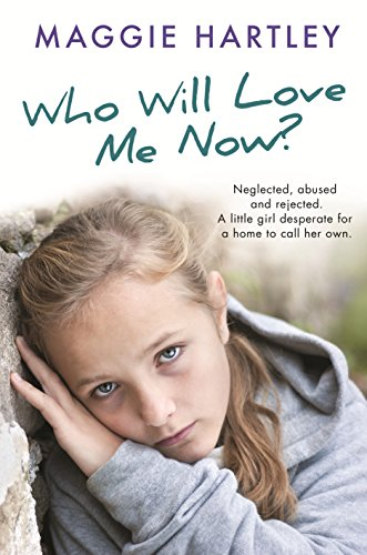 Who Will Love Me Now?: Neglected, unloved and rejected. A little girl desperate for a home to call her own. cover