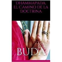 Dhammapada, El Camino de la Doctrina (Spanish Edition)