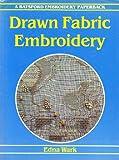 Drawn Fabric Embroidery, Edna Wark, 0713414774