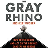 The Gray Rhino: How to Recognize and Act on the Obvious Dangers We Ignore