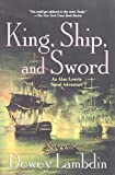 King, Ship, and Sword: An Alan Lewrie Naval Adventure