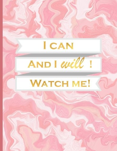I Can and I will! Watch Me!: Composition Notebook College Ruled, XL 8.5x11 (21.5x28 cm) Lined Journal for School/College/University (Journals to Write in for Women)