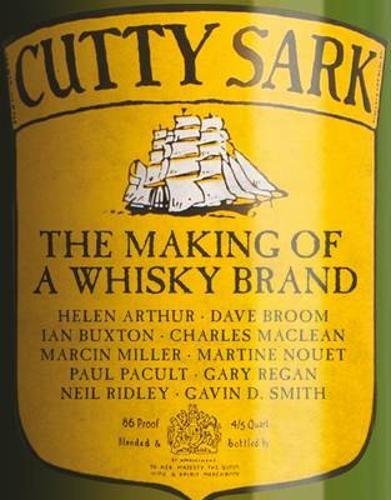 Cutty Sark: The Making of a Whisky Brand (Cutty Sark The Making Of A Whisky Brand)