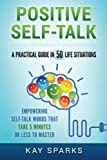 Positive Self-Talk in A Practical Guide 50 Life Situations: Empowering Self-Talk Words That Take Five Minutes or Less to Master