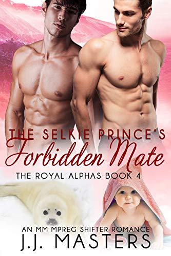 The Selkie Prince's Forbidden Mate: An MM Mpreg Shifter Romance (The Royal Alphas Book ()