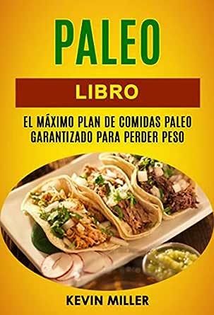 Paleo libro: El máximo plan de comidas Paleo garantizado para ...