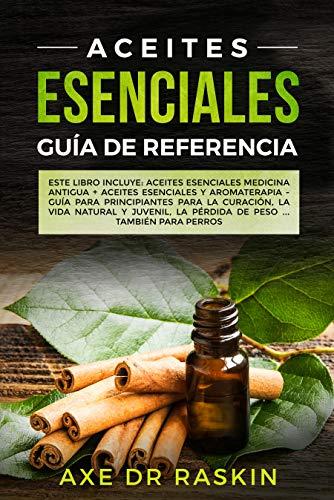 Aceites Esenciales Guia de Referencia: Este libro incluye: Aceites esenciales: Medicina antigua +