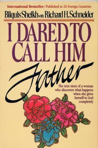 I Dared to Call Him Father - The True Story of a Woman Who Discovers What Happens When She Gives Herself to God Completely (Dared To Call Him Father)