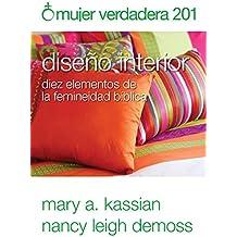 Mujer verdadera 201: Diseño interior: diez elementos de la femineidad bíblica (Spanish Edition)