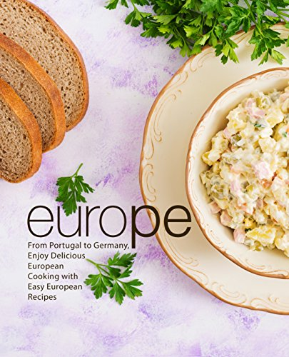 Europe: From Portugal to Germany, Enjoy Delicious European Cooking with Easy European Recipes by BookSumo Press