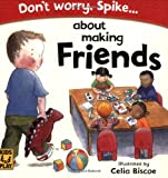 Don't Worry Spike... about Making Friends, DK Publishing, 0756630975