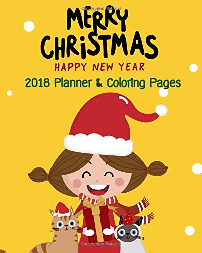 Merry Christmas Happy New Year: 2018 Planner and Coloring Pages (Christmas Gift 2018 Book) (Volume 1) (Coloring New Pages Christmas)