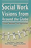 Social Work Visions from Around the Globe, , 0789023660