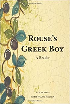 Book Rouse's Greek Boy: A Reader by Rouse, W. H. D. published by Focus Publishing/R Pullins & Co (2010)