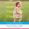 How Toddlers Thrive: What Parents Can Do Today for Children Ages 2-5 to Plant the Seeds of Lifelong Success Hörbuch von Tovah P. Klein PhD Gesprochen von: Tovah P. Klein PhD, Sarah Jessica Parker - foreword