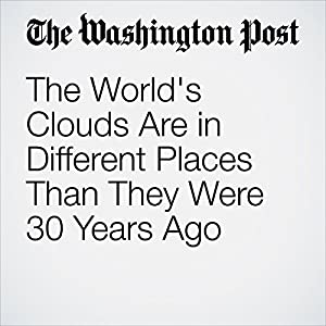 The World's Clouds Are in Different Places Than They Were 30 Years Ago