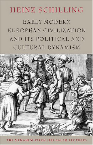 Early Modern European Civilization and Its Political and Cultural Dynamism (The Menahem Stern Jerusalem Lectures)