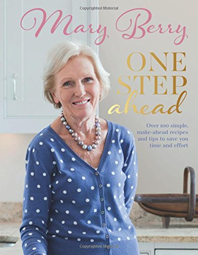 One Step Ahead: Over 100 Simple Make-Ahead Recipes and Tips to Save You Time and Effort