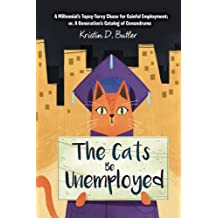 The Cats Be Unemployed: A Millennial's Topsy-Turvy Chase for Gainful Employment; or, A Generation's Catalog of Conundrums