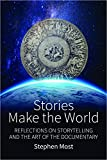 """Stephen Most, """"Stories Make the World: Reflections on Storytelling and the Art of the Documentary"""" (Berghahn Books, 2017)"""