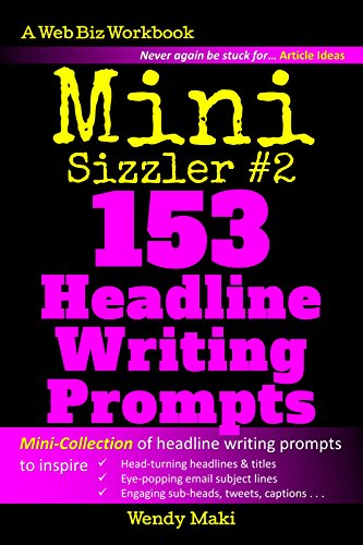 Mini Sizzler #2: 153 Headline Writing Prompts (The Writing Prompts Collection Book 4)
