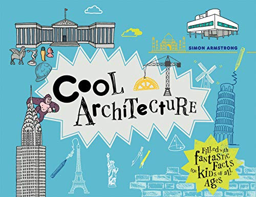 Cool Architecture: Filled with Fantastic Facts for Kids of All Ages (Cool Kids) -