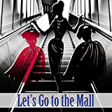 Let's Go to the Mall - Music for Shops & Stores, Spending Money, Chillout Music for Shopping, Best Buys, Shopping Trip, Workout Plans, Happy Hours, Good Time with Friends