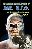 The Amazing Colossal Worlds of Mr. B. I. G., Bert I. Gordon, 1449987850