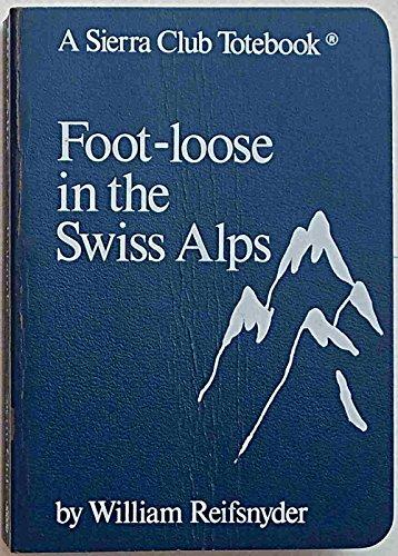 Loose Swiss - Foot-Loose in the Swiss Alps (A Sierra Club Totebook)