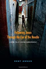 By Kent Annan - Following Jesus Through the Eye of the Needle: Living Fully, Lovi (2009-12-19) [Paperback] Paperback